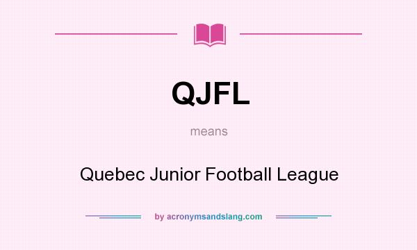 What does QJFL mean? It stands for Quebec Junior Football League
