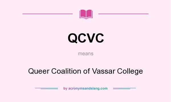 What does QCVC mean? It stands for Queer Coalition of Vassar College