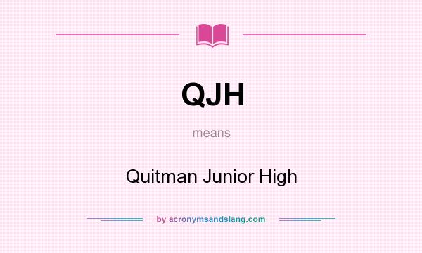 What does QJH mean? It stands for Quitman Junior High