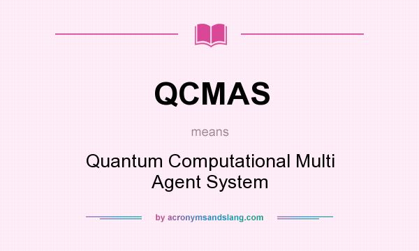 What does QCMAS mean? It stands for Quantum Computational Multi Agent System