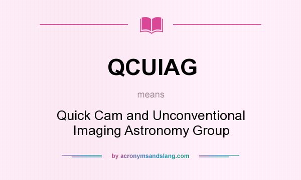 What does QCUIAG mean? It stands for Quick Cam and Unconventional Imaging Astronomy Group