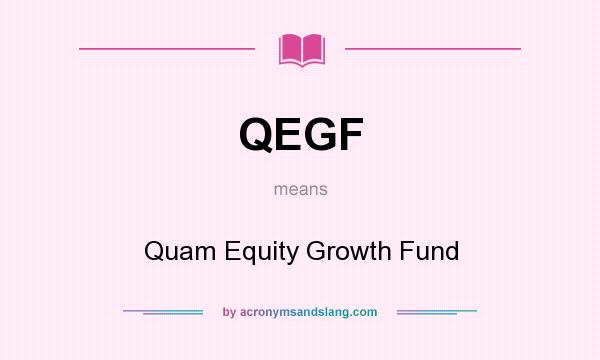 What does QEGF mean? It stands for Quam Equity Growth Fund