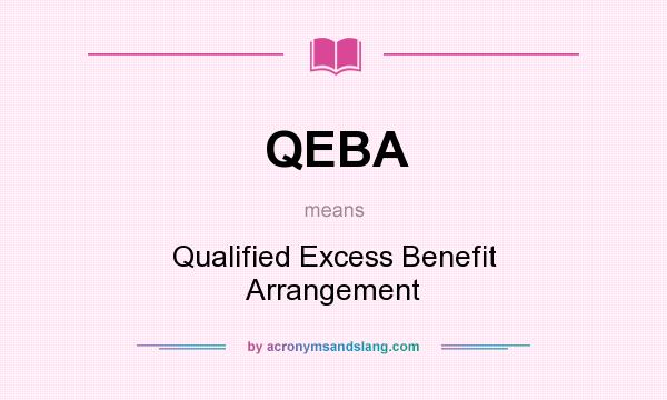What does QEBA mean? It stands for Qualified Excess Benefit Arrangement