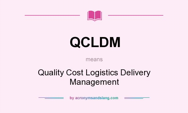What does QCLDM mean? It stands for Quality Cost Logistics Delivery Management