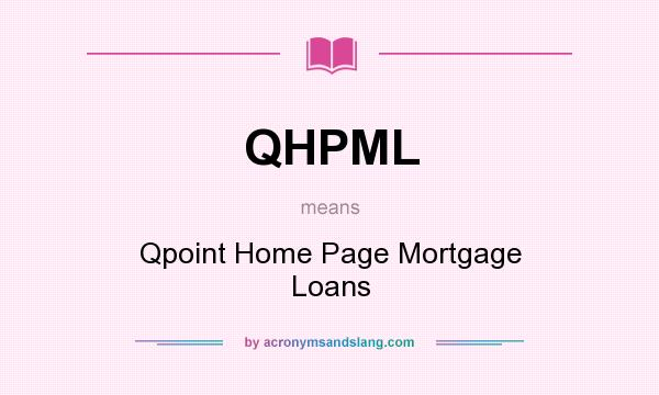 What does QHPML mean? It stands for Qpoint Home Page Mortgage Loans