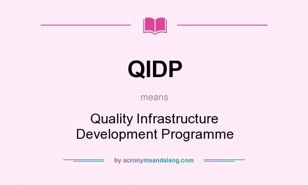 What does QIDP mean? It stands for Quality Infrastructure Development Programme