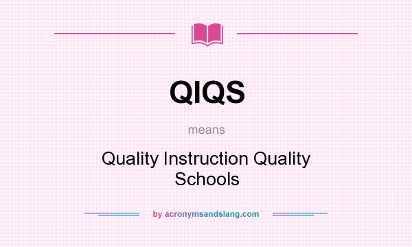 What does QIQS mean? It stands for Quality Instruction Quality Schools