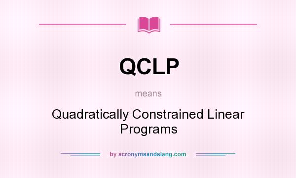 What does QCLP mean? It stands for Quadratically Constrained Linear Programs