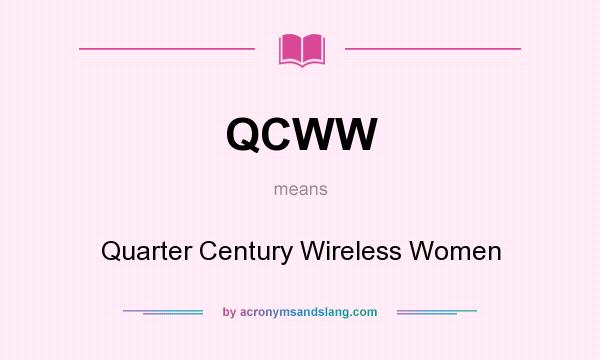 What does QCWW mean? It stands for Quarter Century Wireless Women