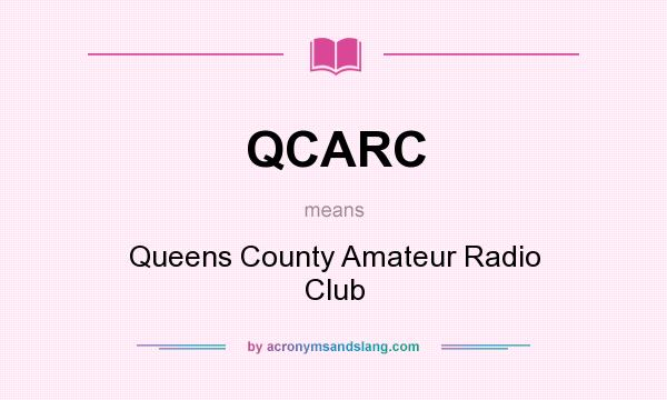 What does QCARC mean? It stands for Queens County Amateur Radio Club