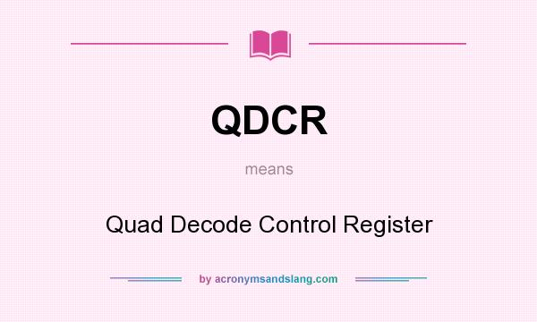 What does QDCR mean? It stands for Quad Decode Control Register