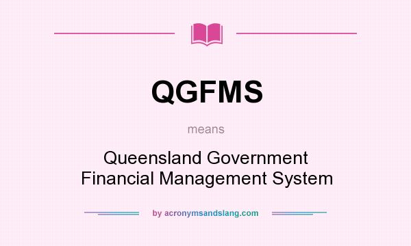 What does QGFMS mean? It stands for Queensland Government Financial Management System