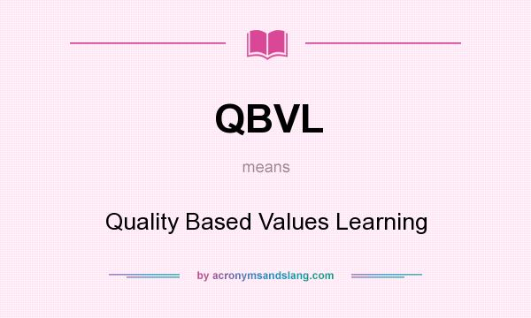 What does QBVL mean? It stands for Quality Based Values Learning