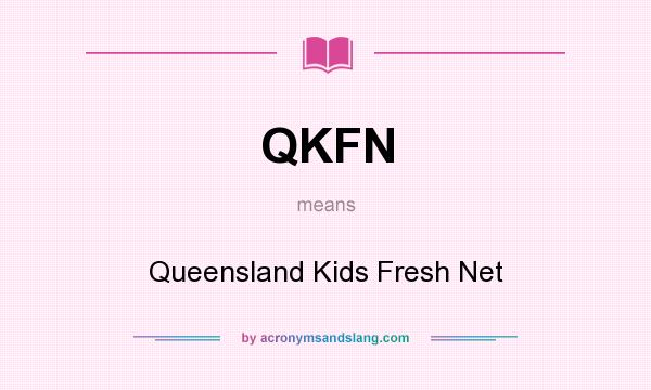 What does QKFN mean? It stands for Queensland Kids Fresh Net