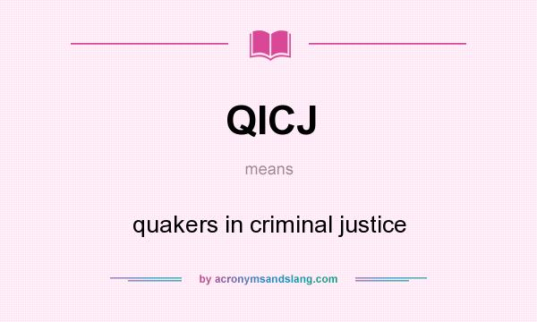What does QICJ mean? It stands for quakers in criminal justice