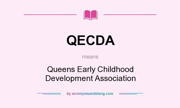What does QECDA mean? It stands for Queens Early Childhood Development Association