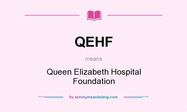 What does QEHF mean? It stands for Queen Elizabeth Hospital Foundation