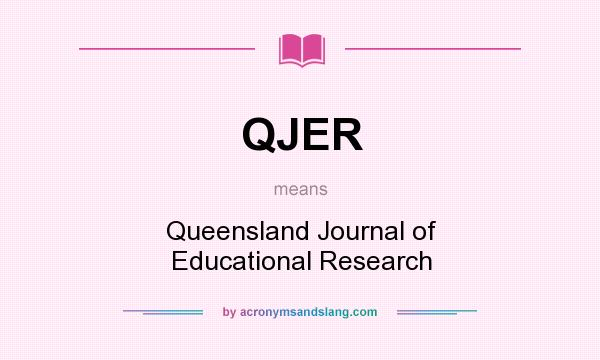 What does QJER mean? It stands for Queensland Journal of Educational Research
