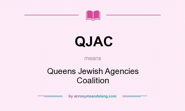 What does QJAC mean? It stands for Queens Jewish Agencies Coalition