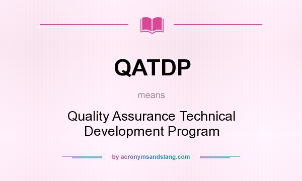 What does QATDP mean? It stands for Quality Assurance Technical Development Program