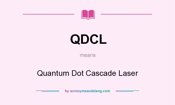 What does QDCL mean? It stands for Quantum Dot Cascade Laser