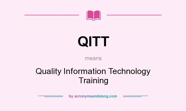 What does QITT mean? It stands for Quality Information Technology Training