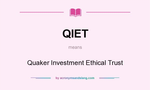 What does QIET mean? It stands for Quaker Investment Ethical Trust