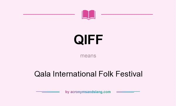 What does QIFF mean? It stands for Qala International Folk Festival