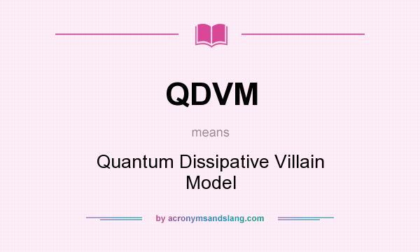 What does QDVM mean? It stands for Quantum Dissipative Villain Model