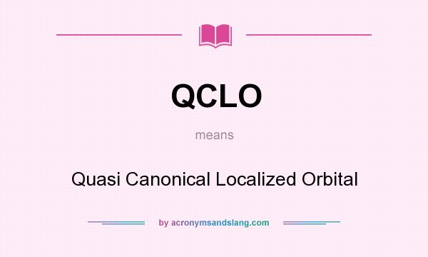 What does QCLO mean? It stands for Quasi Canonical Localized Orbital