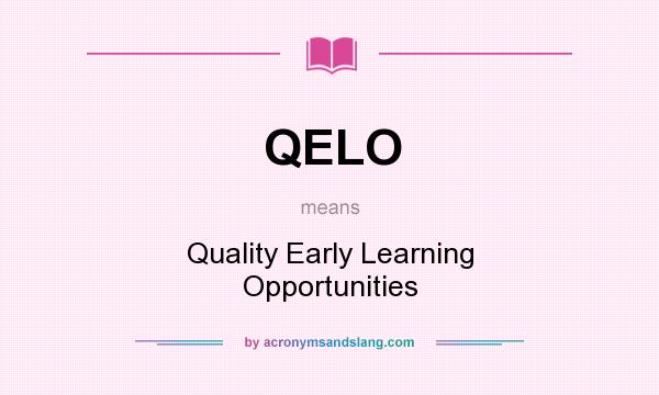 What does QELO mean? It stands for Quality Early Learning Opportunities