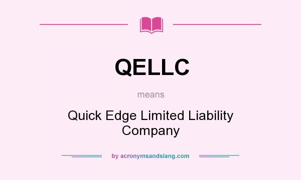 What does QELLC mean? It stands for Quick Edge Limited Liability Company