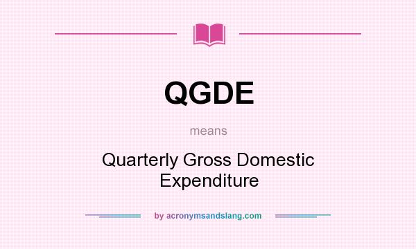 What does QGDE mean? It stands for Quarterly Gross Domestic Expenditure