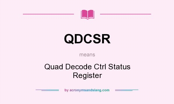 What does QDCSR mean? It stands for Quad Decode Ctrl Status Register