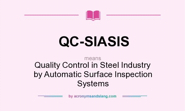 What does QC-SIASIS mean? It stands for Quality Control in Steel Industry by Automatic Surface Inspection Systems
