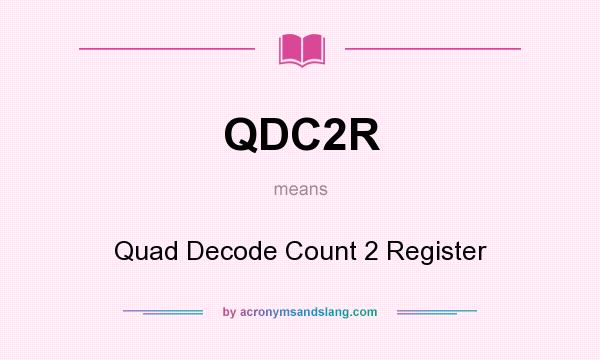 What does QDC2R mean? It stands for Quad Decode Count 2 Register