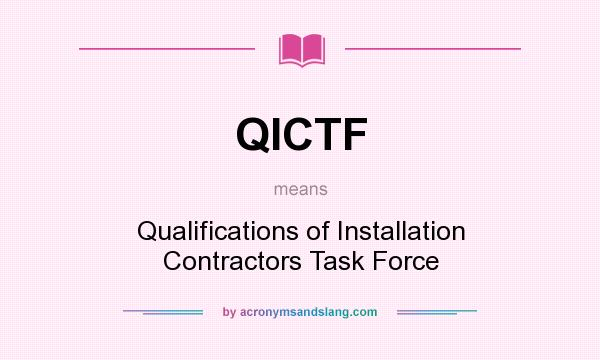 What does QICTF mean? It stands for Qualifications of Installation Contractors Task Force