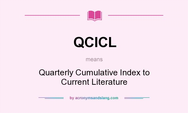 What does QCICL mean? It stands for Quarterly Cumulative Index to Current Literature