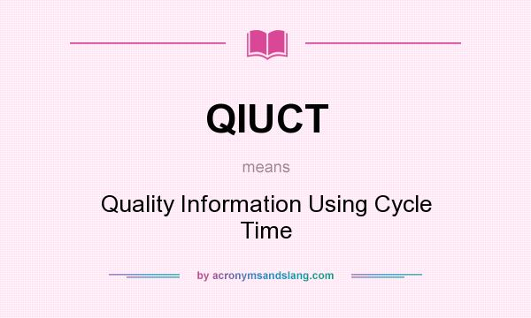 What does QIUCT mean? It stands for Quality Information Using Cycle Time