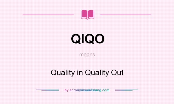 What does QIQO mean? It stands for Quality in Quality Out