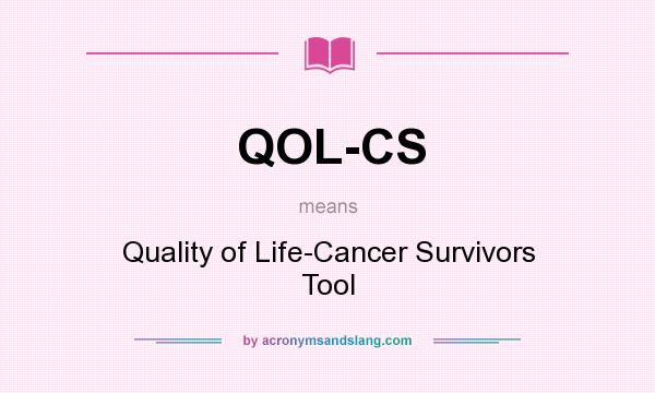 What does QOL-CS mean? It stands for Quality of Life-Cancer Survivors Tool