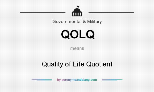 What does QOLQ mean? It stands for Quality of Life Quotient
