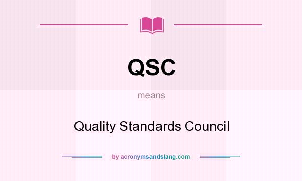 What does QSC mean? It stands for Quality Standards Council