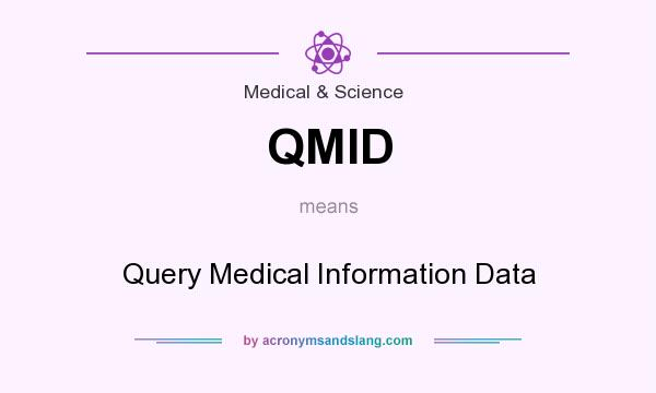 What does QMID mean? It stands for Query Medical Information Data