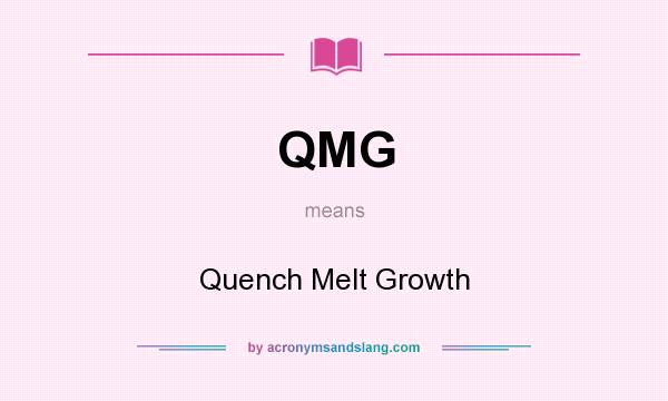 What does QMG mean? It stands for Quench Melt Growth