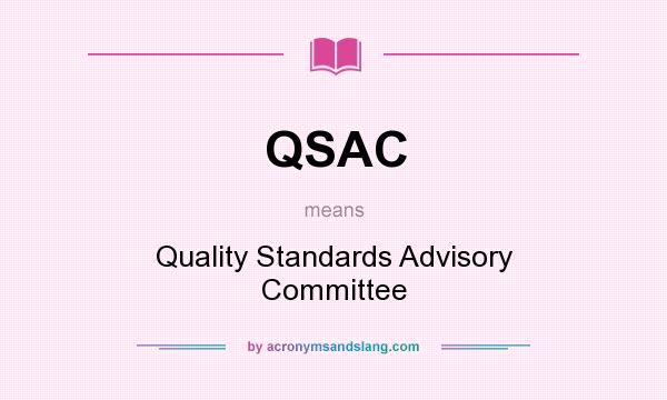 What does QSAC mean? It stands for Quality Standards Advisory Committee