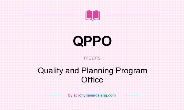 What does QPPO mean? It stands for Quality and Planning Program Office