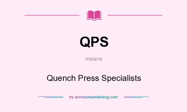What does QPS mean? It stands for Quench Press Specialists