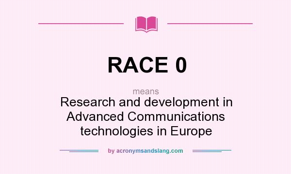 What does RACE 0 mean? It stands for Research and development in Advanced Communications technologies in Europe