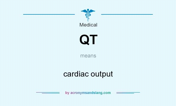 What does QT mean? It stands for cardiac output